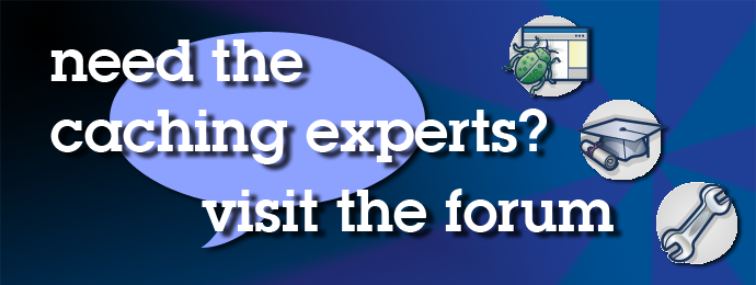 Need Caching Experts? Click here to visit the forums